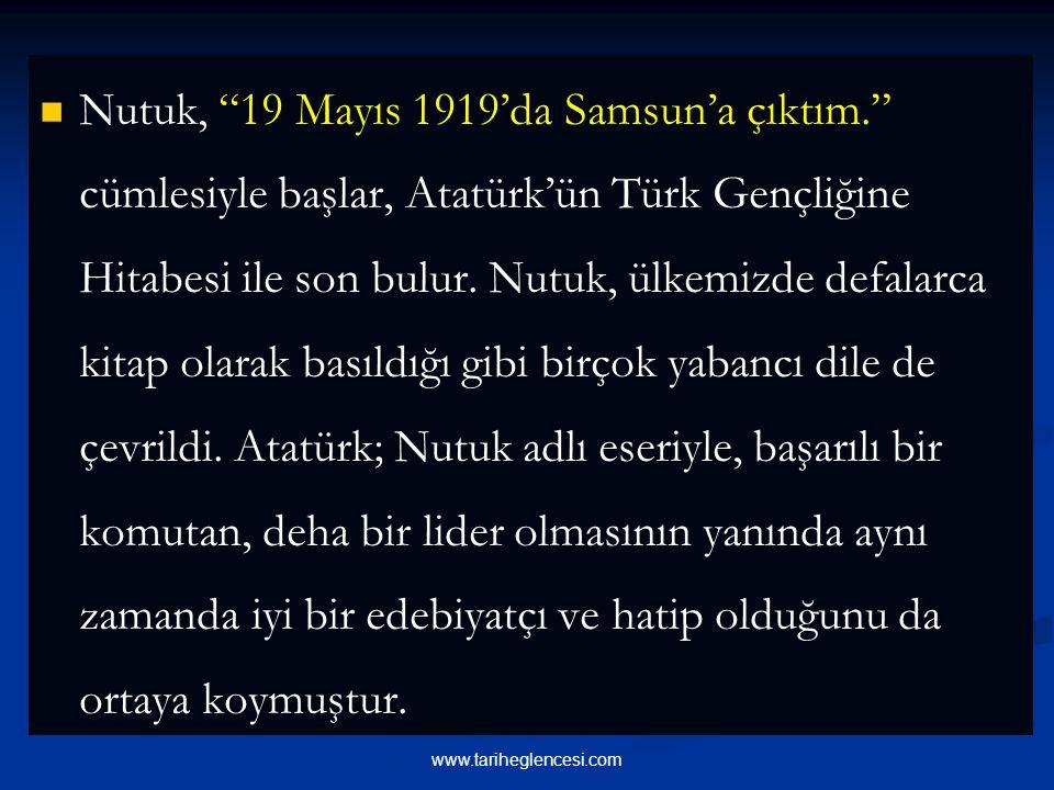 Nutuk, 19 Mayıs 1919'da Samsun'a çıktım. cümlesiyle başlar, Atatürk'ün Türk Gençliğine Hitabesi ile son bulur.
