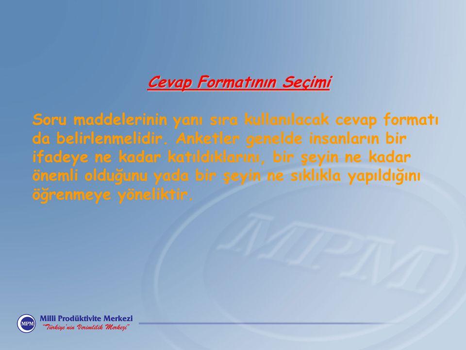 Cevap Formatının Seçimi Soru maddelerinin yanı sıra kullanılacak cevap formatı da belirlenmelidir.