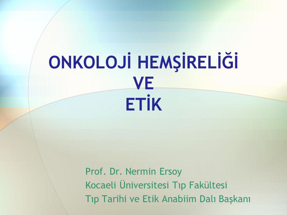 ONKOLOJİ HEMŞİRELİĞİ VE ETİK Prof.Dr.