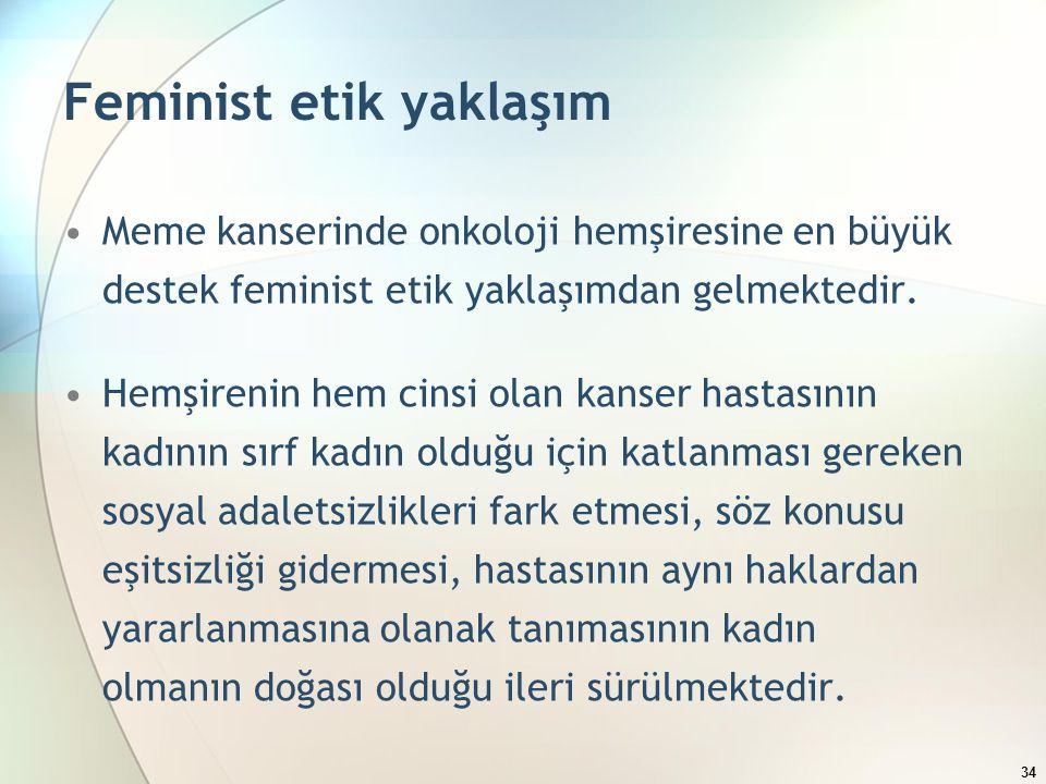 Feminist etik yaklaşım Meme kanserinde onkoloji hemşiresine en büyük destek feminist etik yaklaşımdan gelmektedir.