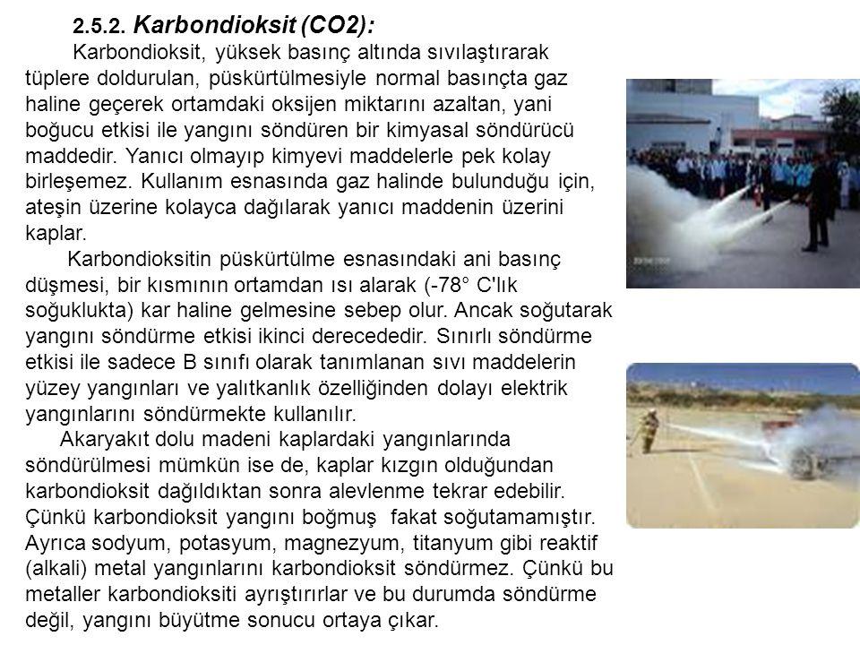 2.5.2. Karbondioksit (CO2): Karbondioksit, yüksek basınç altında sıvılaştırarak tüplere doldurulan, püskürtülmesiyle normal basınçta gaz haline geçere