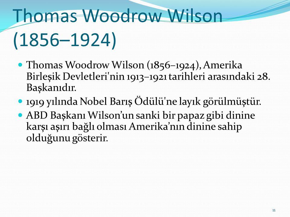 Thomas Woodrow Wilson (1856–1924) Thomas Woodrow Wilson (1856–1924), Amerika Birleşik Devletleri'nin 1913–1921 tarihleri arasındaki 28. Başkanıdır. 19
