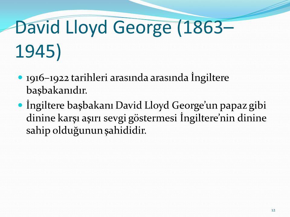 David Lloyd George (1863– 1945) 1916–1922 tarihleri arasında arasında İngiltere başbakanıdır. İngiltere başbakanı David Lloyd George'un papaz gibi din