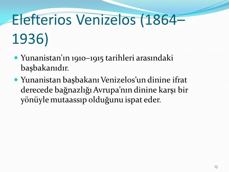 Elefterios Venizelos (1864– 1936) Yunanistan'ın 1910–1915 tarihleri arasındaki başbakanıdır. Yunanistan başbakanı Venizelos'un dinine ifrat derecede b