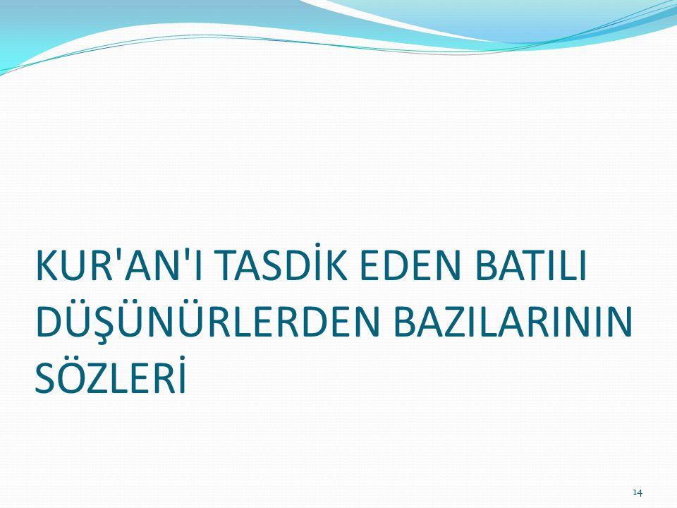 KUR'AN'I TASDİK EDEN BATILI DÜŞÜNÜRLERDEN BAZILARININ SÖZLERİ 14