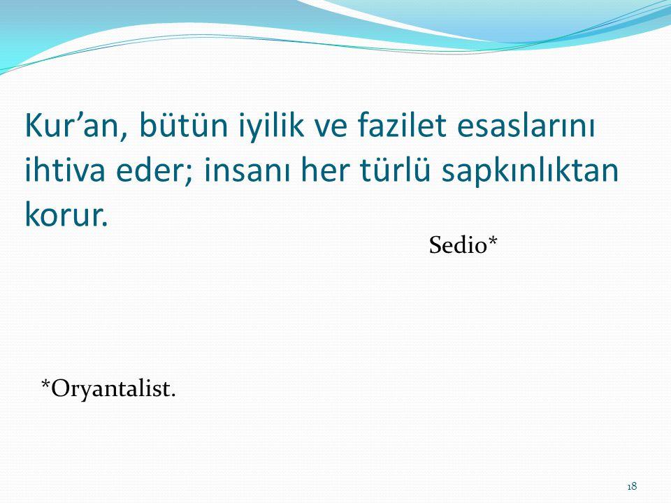 Kur'an, bütün iyilik ve fazilet esaslarını ihtiva eder; insanı her türlü sapkınlıktan korur. Sedio* *Oryantalist. 18