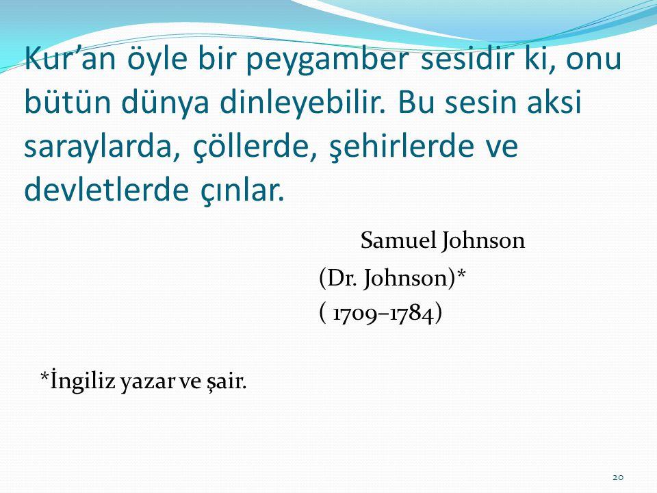 Kur'an öyle bir peygamber sesidir ki, onu bütün dünya dinleyebilir. Bu sesin aksi saraylarda, çöllerde, şehirlerde ve devletlerde çınlar. Samuel Johns
