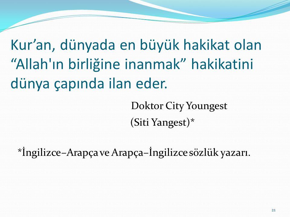 """Kur'an, dünyada en büyük hakikat olan """"Allah'ın birliğine inanmak"""" hakikatini dünya çapında ilan eder. Doktor City Youngest (Siti Yangest)* *İngilizce"""