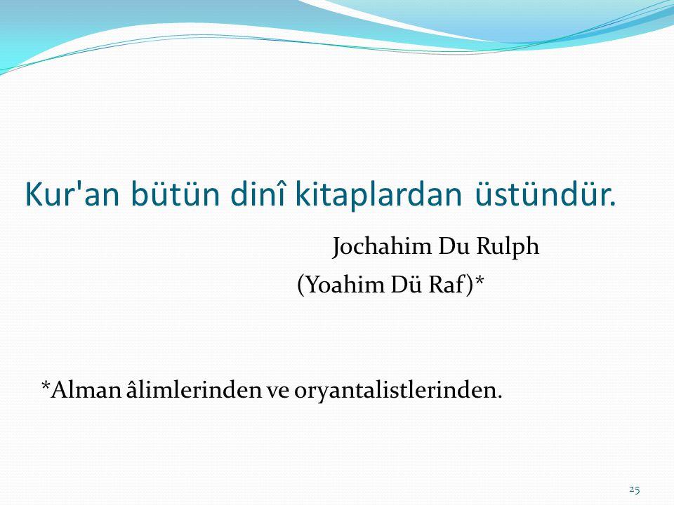 Kur'an bütün dinî kitaplardan üstündür. Jochahim Du Rulph (Yoahim Dü Raf)* *Alman âlimlerinden ve oryantalistlerinden. 25