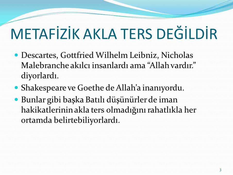 """METAFİZİK AKLA TERS DEĞİLDİR Descartes, Gottfried Wilhelm Leibniz, Nicholas Malebranche akılcı insanlardı ama """"Allah vardır."""" diyorlardı. Shakespeare"""