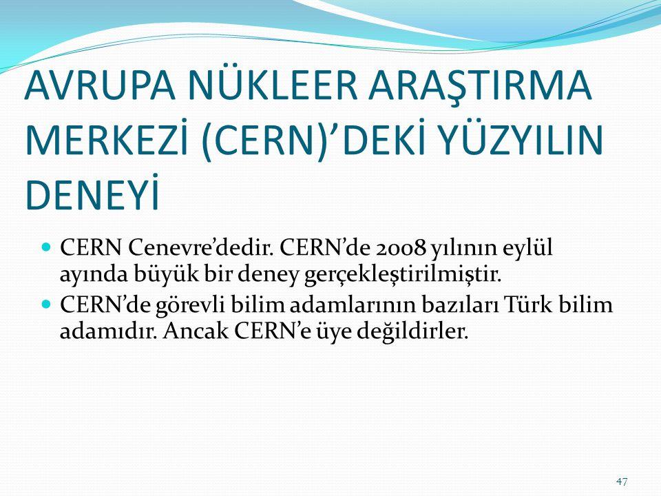 AVRUPA NÜKLEER ARAŞTIRMA MERKEZİ (CERN)'DEKİ YÜZYILIN DENEYİ CERN Cenevre'dedir. CERN'de 2008 yılının eylül ayında büyük bir deney gerçekleştirilmişti