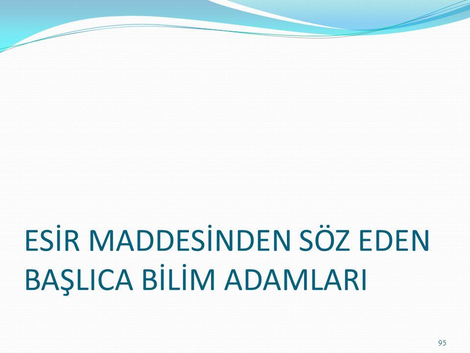 ESİR MADDESİNDEN SÖZ EDEN BAŞLICA BİLİM ADAMLARI 95
