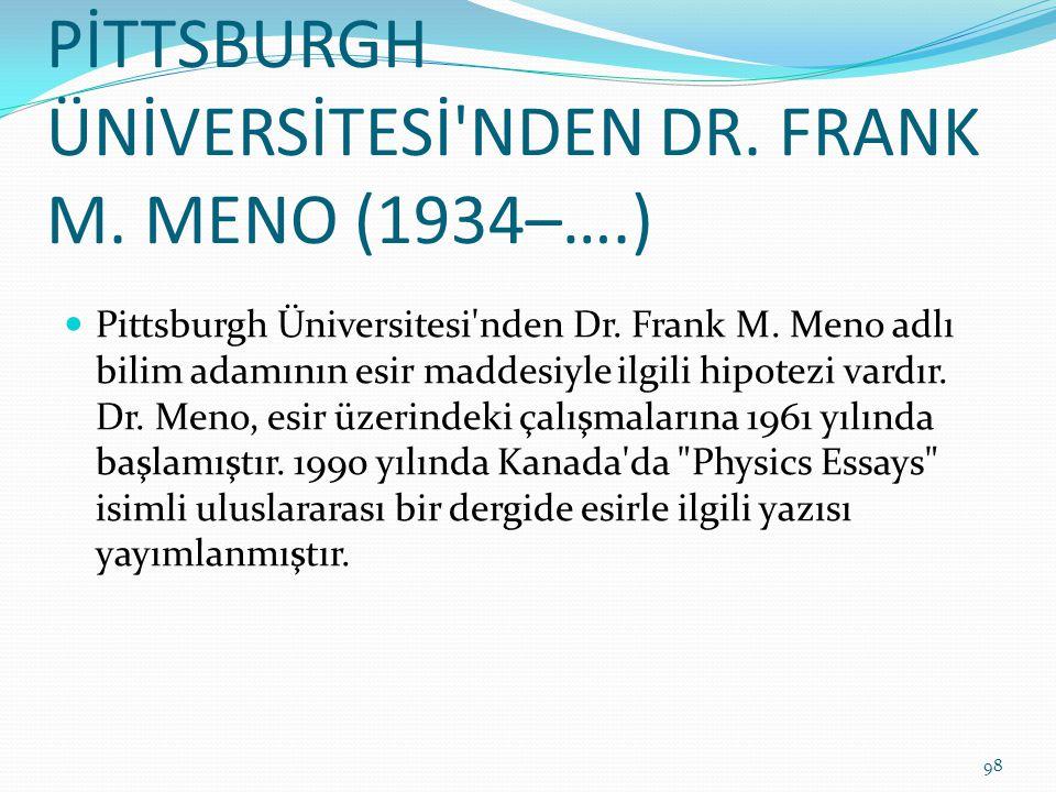 PİTTSBURGH ÜNİVERSİTESİ'NDEN DR. FRANK M. MENO (1934–….) Pittsburgh Üniversitesi'nden Dr. Frank M. Meno adlı bilim adamının esir maddesiyle ilgili hip