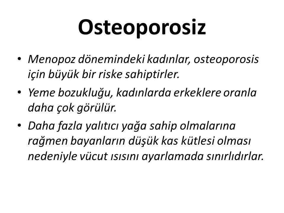 Osteoporosiz Menopoz dönemindeki kadınlar, osteoporosis için büyük bir riske sahiptirler. Yeme bozukluğu, kadınlarda erkeklere oranla daha çok görülür