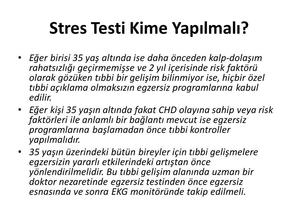 Stres Testi Kime Yapılmalı? Eğer birisi 35 yaş altında ise daha önceden kalp-dolaşım rahatsızlığı geçirmemişse ve 2 yıl içerisinde risk faktörü olarak