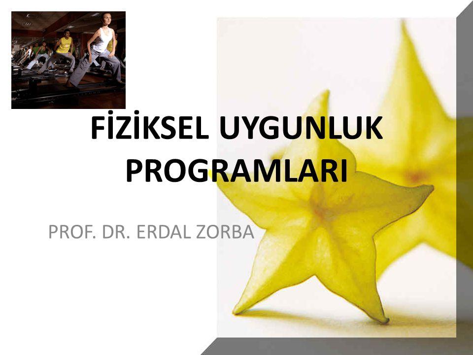 FİZİKSEL UYGUNLUK PROGRAMLARI PROF. DR. ERDAL ZORBA