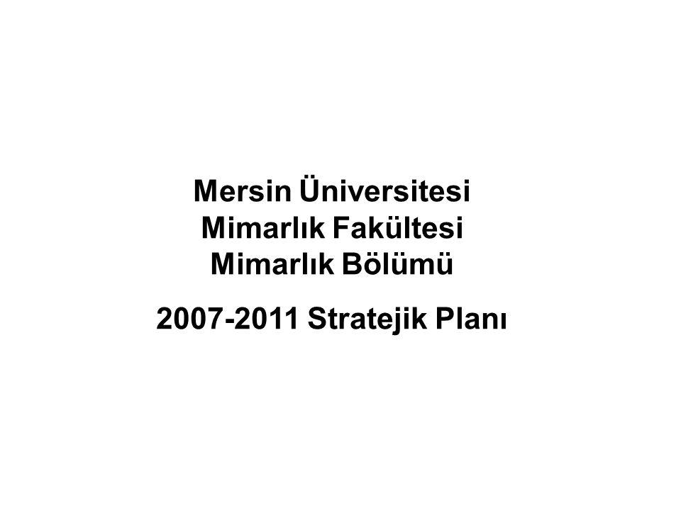 Mersin Üniversitesi Mimarlık Fakültesi Mimarlık Bölümü 2007-2011 Stratejik Planı