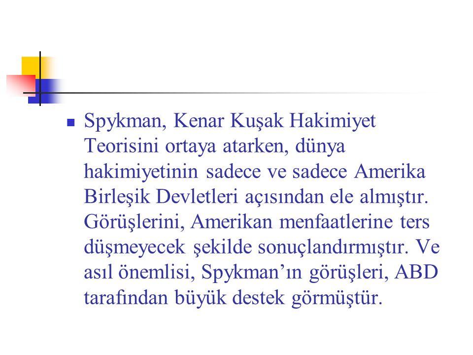 Spykman, Kenar Kuşak Hakimiyet Teorisini ortaya atarken, dünya hakimiyetinin sadece ve sadece Amerika Birleşik Devletleri açısından ele almıştır. Görü