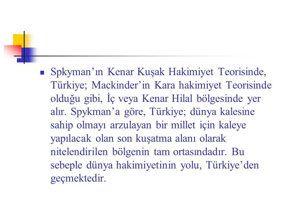 Spkyman'ın Kenar Kuşak Hakimiyet Teorisinde, Türkiye; Mackinder'in Kara hakimiyet Teorisinde olduğu gibi, İç veya Kenar Hilal bölgesinde yer alır. Spy