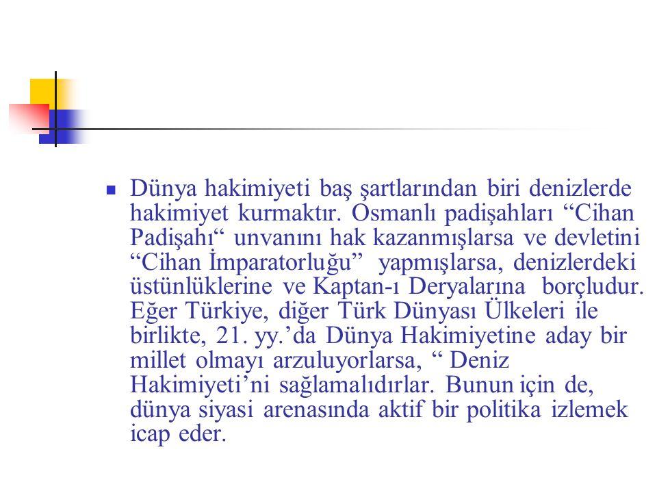 """Dünya hakimiyeti baş şartlarından biri denizlerde hakimiyet kurmaktır. Osmanlı padişahları """"Cihan Padişahı"""" unvanını hak kazanmışlarsa ve devletini """"C"""