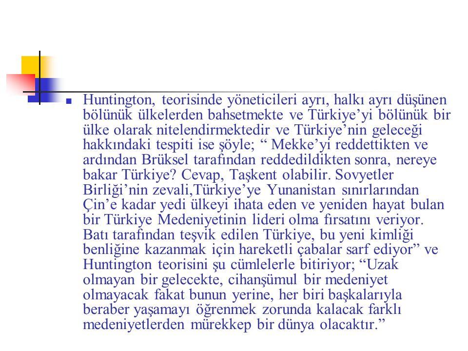 Huntington, teorisinde yöneticileri ayrı, halkı ayrı düşünen bölünük ülkelerden bahsetmekte ve Türkiye'yi bölünük bir ülke olarak nitelendirmektedir v