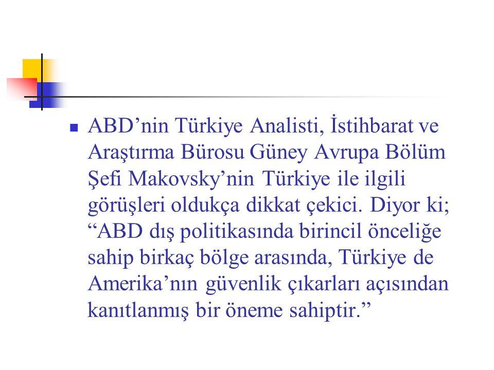 ABD'nin Türkiye Analisti, İstihbarat ve Araştırma Bürosu Güney Avrupa Bölüm Şefi Makovsky'nin Türkiye ile ilgili görüşleri oldukça dikkat çekici. Diyo