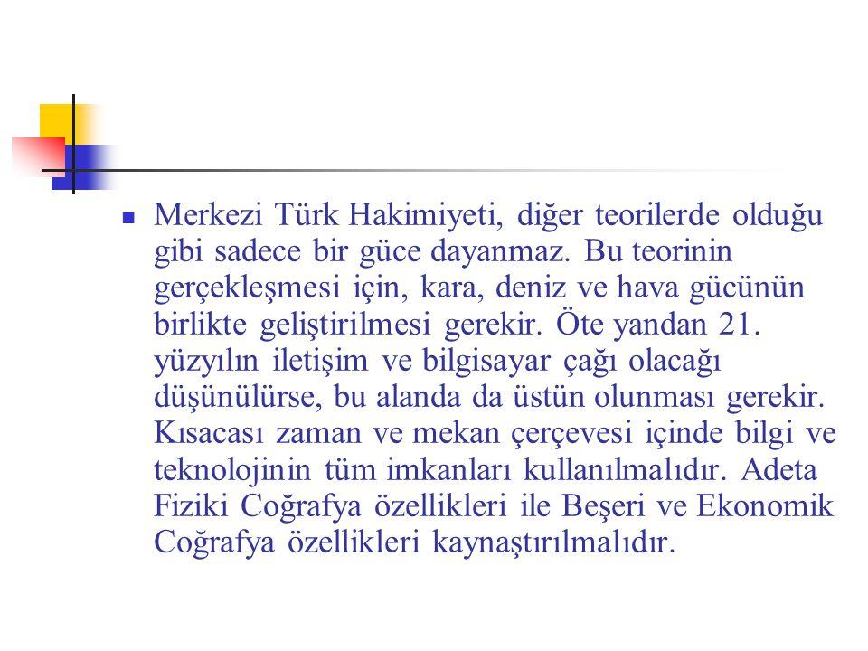 Merkezi Türk Hakimiyeti, diğer teorilerde olduğu gibi sadece bir güce dayanmaz. Bu teorinin gerçekleşmesi için, kara, deniz ve hava gücünün birlikte g