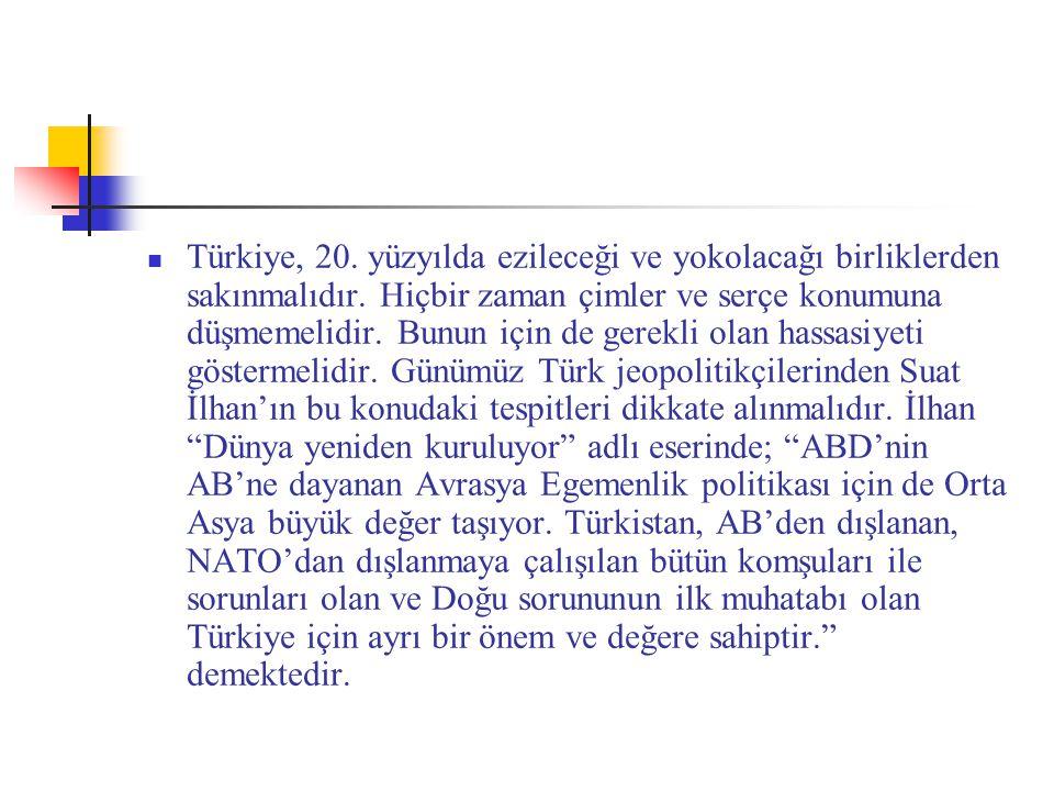 Türkiye, 20. yüzyılda ezileceği ve yokolacağı birliklerden sakınmalıdır. Hiçbir zaman çimler ve serçe konumuna düşmemelidir. Bunun için de gerekli ola