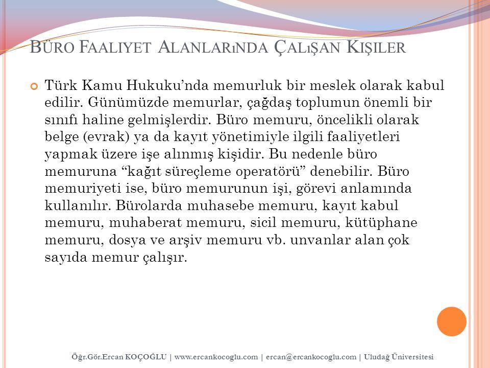 B ÜRO F AALIYET A LANLARıNDA Ç ALıŞAN K IŞILER Türk Kamu Hukuku'nda memurluk bir meslek olarak kabul edilir.