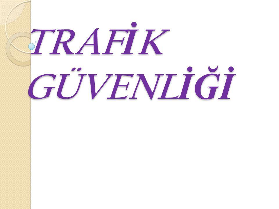 TRAF İ K GÜVENL İĞİ