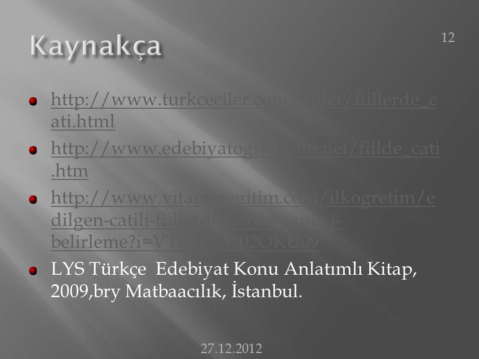 http://www.turkceciler.com/fiiller/fiillerde_c ati.html http://www.edebiyatogretmeni.net/fiilde_cati.htm http://www.vitaminegitim.com/ilkogretim/e dilgen-catili-fiillerde-sozde-ozneyi- belirleme?i=VTRT080402OKU09 LYS Türkçe Edebiyat Konu Anlatımlı Kitap, 2009,bry Matbaacılık, İstanbul.