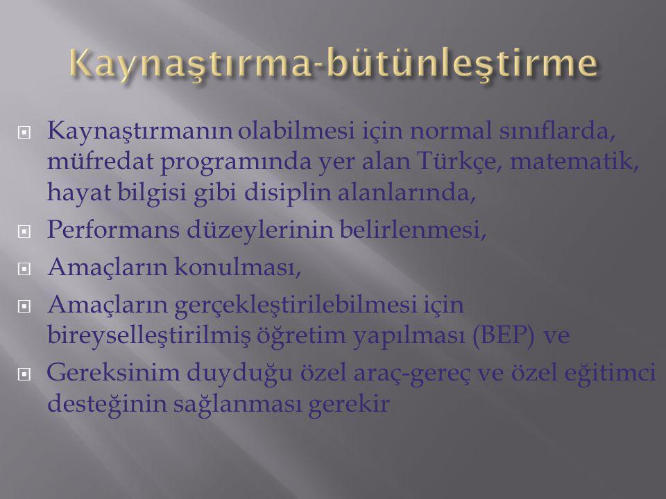  Kaynaştırmanın olabilmesi için normal sınıflarda, müfredat programında yer alan Türkçe, matematik, hayat bilgisi gibi disiplin alanlarında,  Perfor