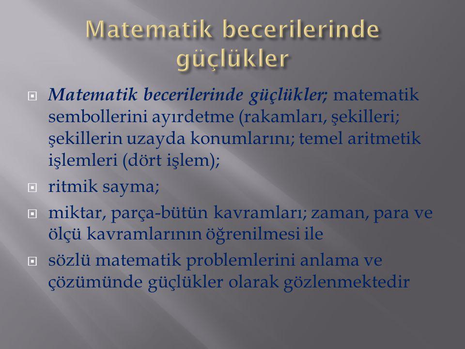  Matematik becerilerinde güçlükler; matematik sembollerini ayırdetme (rakamları, şekilleri; şekillerin uzayda konumlarını; temel aritmetik işlemleri