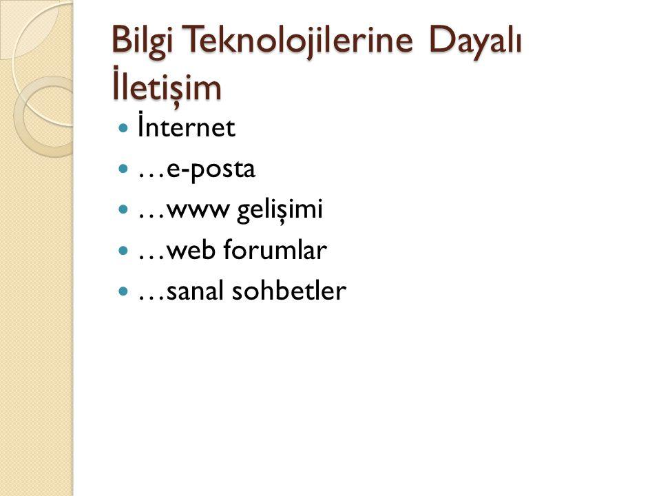 Bilgi Teknolojilerine Dayalı İ letişim İ nternet …e-posta …www gelişimi …web forumlar …sanal sohbetler