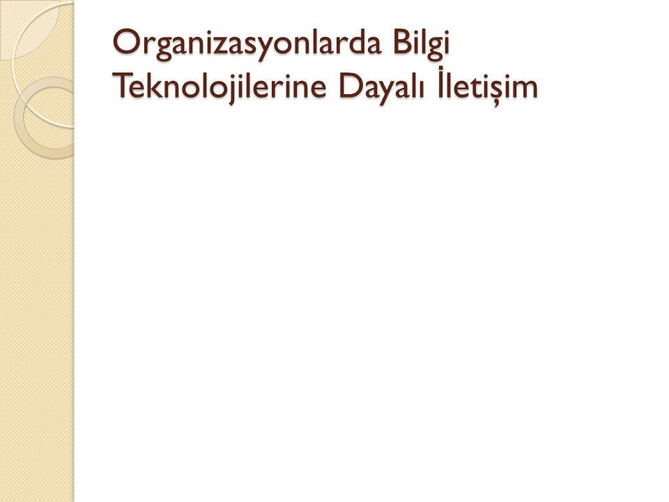 Organizasyonlarda Bilgi Teknolojilerine Dayalı İ letişim