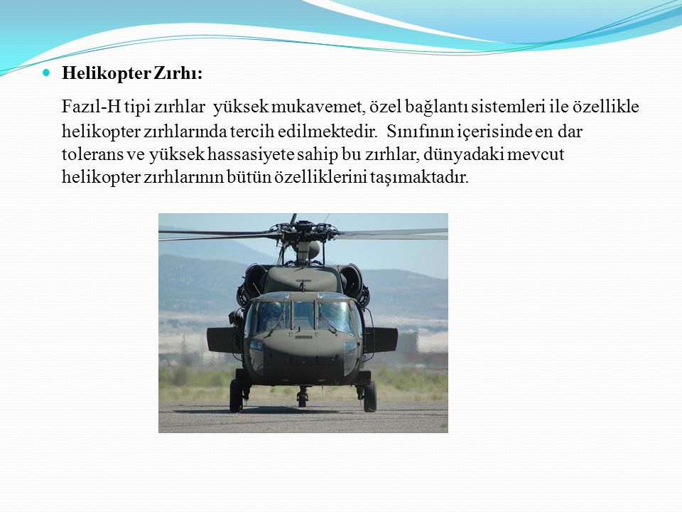 Helikopter Zırhı: Fazıl-H tipi zırhlar yüksek mukavemet, özel bağlantı sistemleri ile özellikle helikopter zırhlarında tercih edilmektedir.