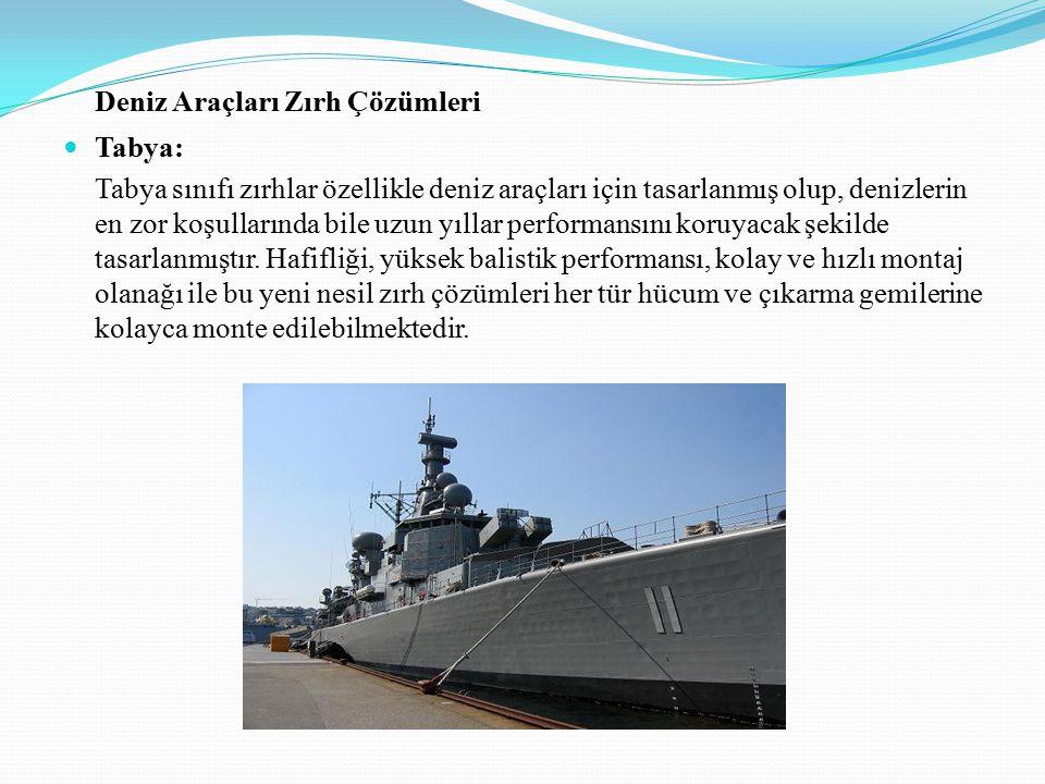 Deniz Araçları Zırh Çözümleri Tabya: Tabya sınıfı zırhlar özellikle deniz araçları için tasarlanmış olup, denizlerin en zor koşullarında bile uzun yıllar performansını koruyacak şekilde tasarlanmıştır.