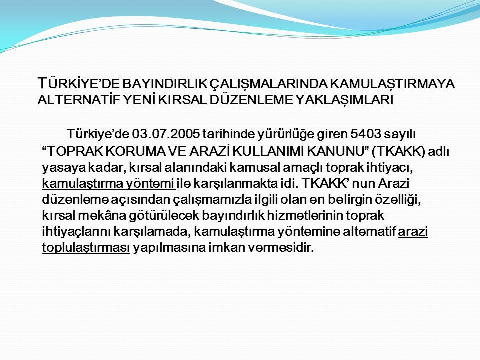 """Türkiye'de 03.07.2005 tarihinde yürürlüğe giren 5403 sayılı """"TOPRAK KORUMA VE ARAZİ KULLANIMI KANUNU"""" (TKAKK) adlı yasaya kadar, kırsal alanındaki kam"""