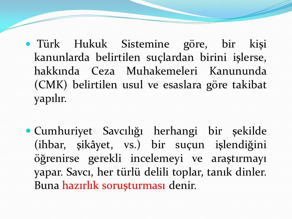 Türk Hukuk Sistemine göre, bir kişi kanunlarda belirtilen suçlardan birini işlerse, hakkında Ceza Muhakemeleri Kanununda (CMK) belirtilen usul ve esas