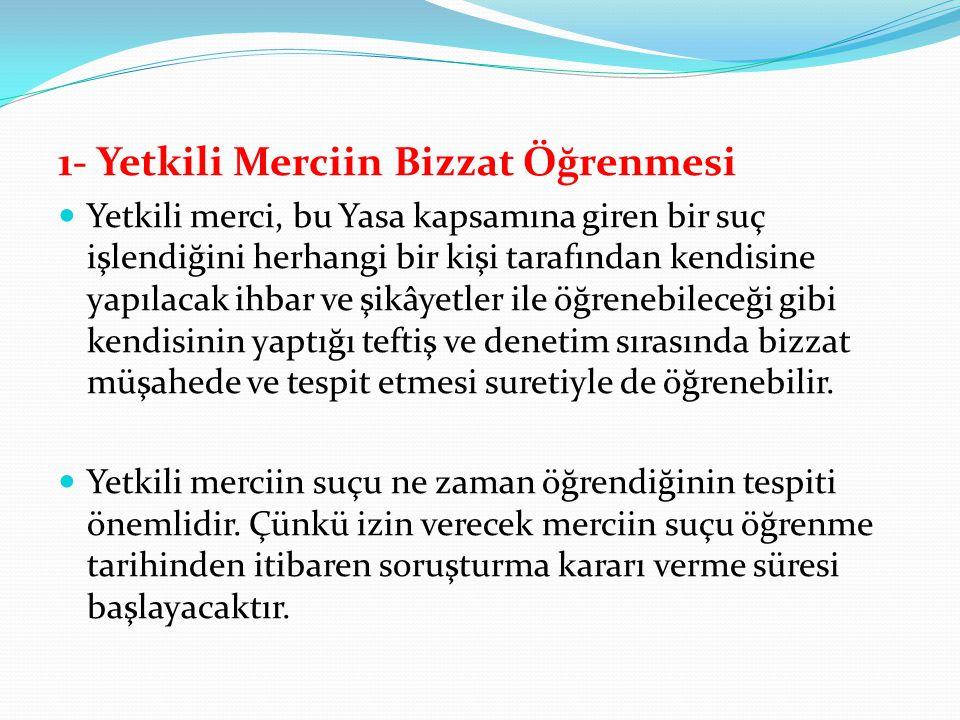 1- Yetkili Merciin Bizzat Öğrenmesi Yetkili merci, bu Yasa kapsamına giren bir suç işlendiğini herhangi bir kişi tarafından kendisine yapılacak ihbar