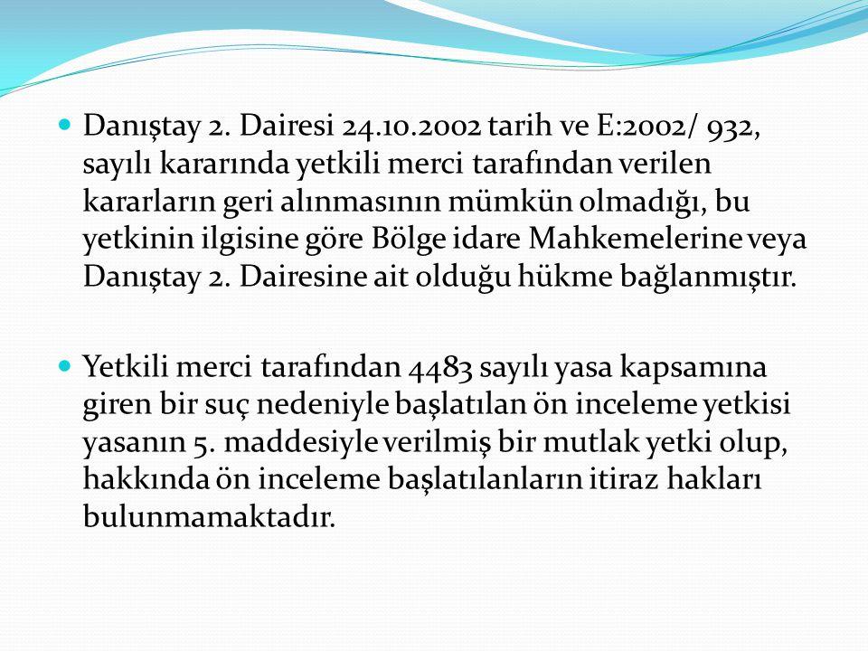 Danıştay 2. Dairesi 24.10.2002 tarih ve E:2002/ 932, sayılı kararında yetkili merci tarafından verilen kararların geri alınmasının mümkün olmadığı, bu