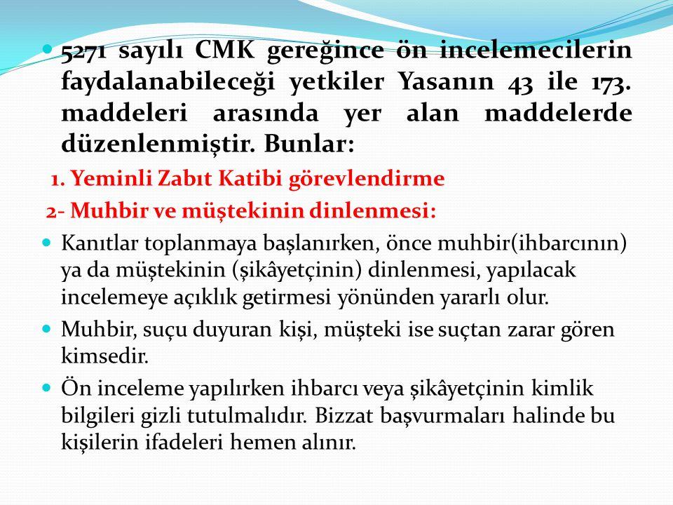 5271 sayılı CMK gereğince ön incelemecilerin faydalanabileceği yetkiler Yasanın 43 ile 173. maddeleri arasında yer alan maddelerde düzenlenmiştir. Bun