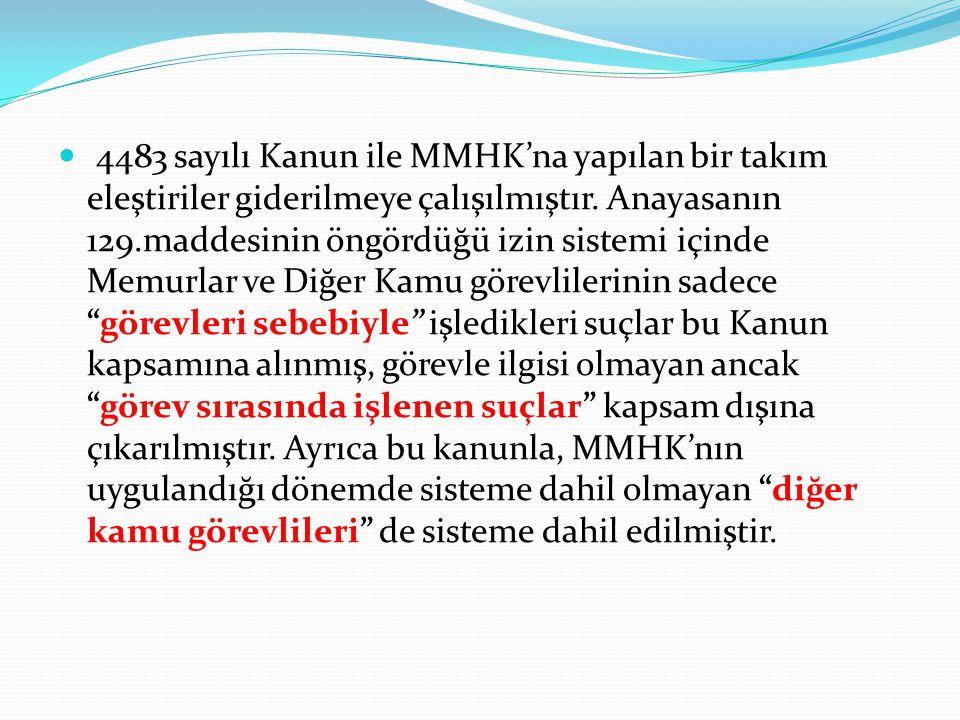 4483 sayılı Kanun ile MMHK'na yapılan bir takım eleştiriler giderilmeye çalışılmıştır. Anayasanın 129.maddesinin öngördüğü izin sistemi içinde Memurla