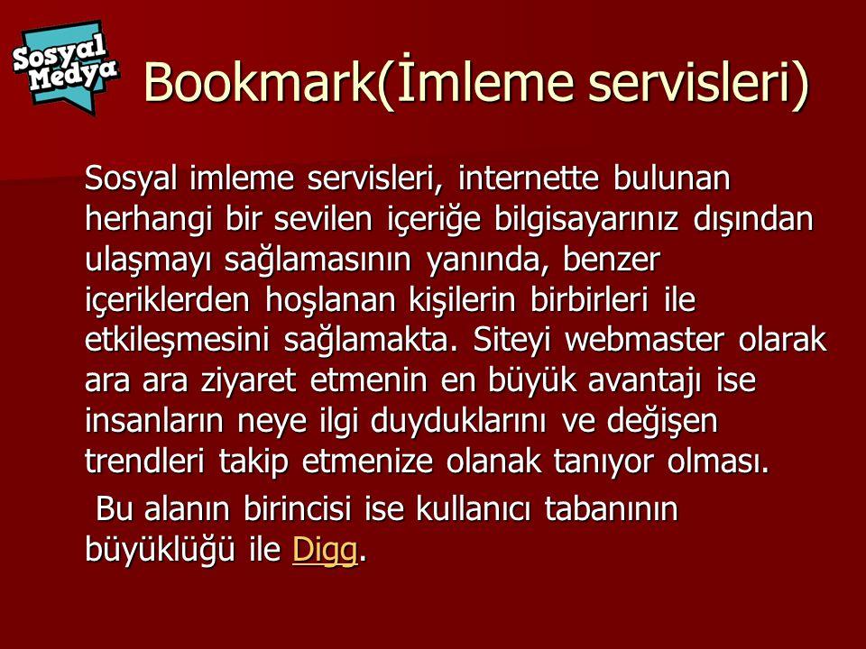Bookmark(İmleme servisleri) Sosyal imleme servisleri, internette bulunan herhangi bir sevilen içeriğe bilgisayarınız dışından ulaşmayı sağlamasının yanında, benzer içeriklerden hoşlanan kişilerin birbirleri ile etkileşmesini sağlamakta.