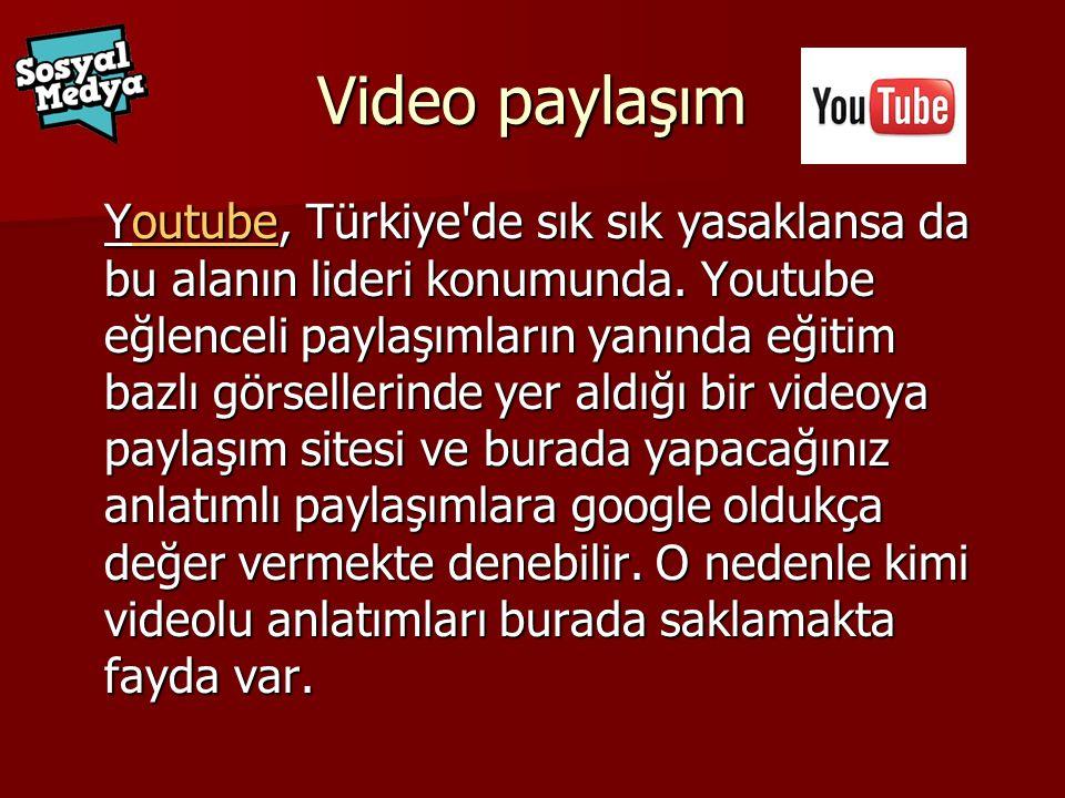 Video paylaşım Youtube, Türkiye de sık sık yasaklansa da bu alanın lideri konumunda.