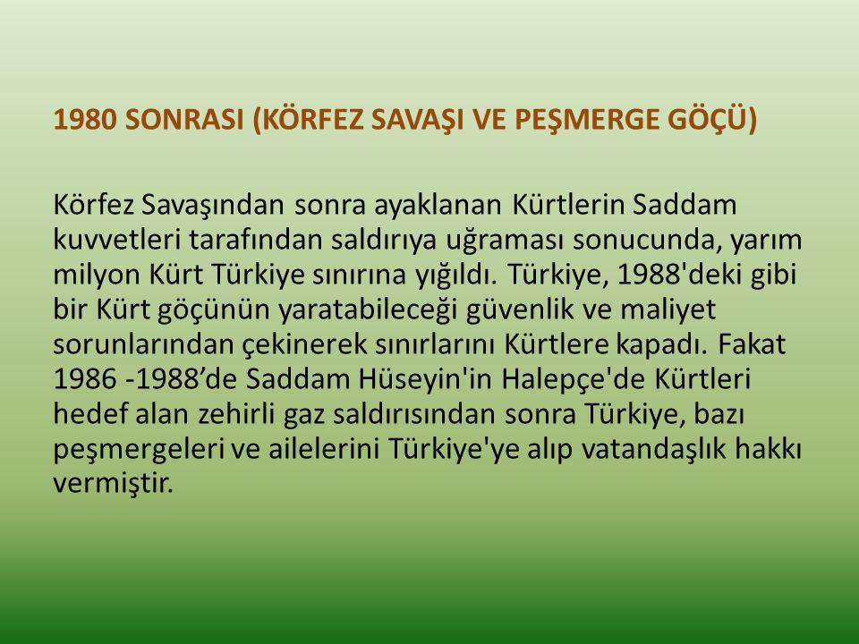 1980 SONRASI (KÖRFEZ SAVAŞI VE PEŞMERGE GÖÇÜ) Körfez Savaşından sonra ayaklanan Kürtlerin Saddam kuvvetleri tarafından saldırıya uğraması sonucunda, yarım milyon Kürt Türkiye sınırına yığıldı.