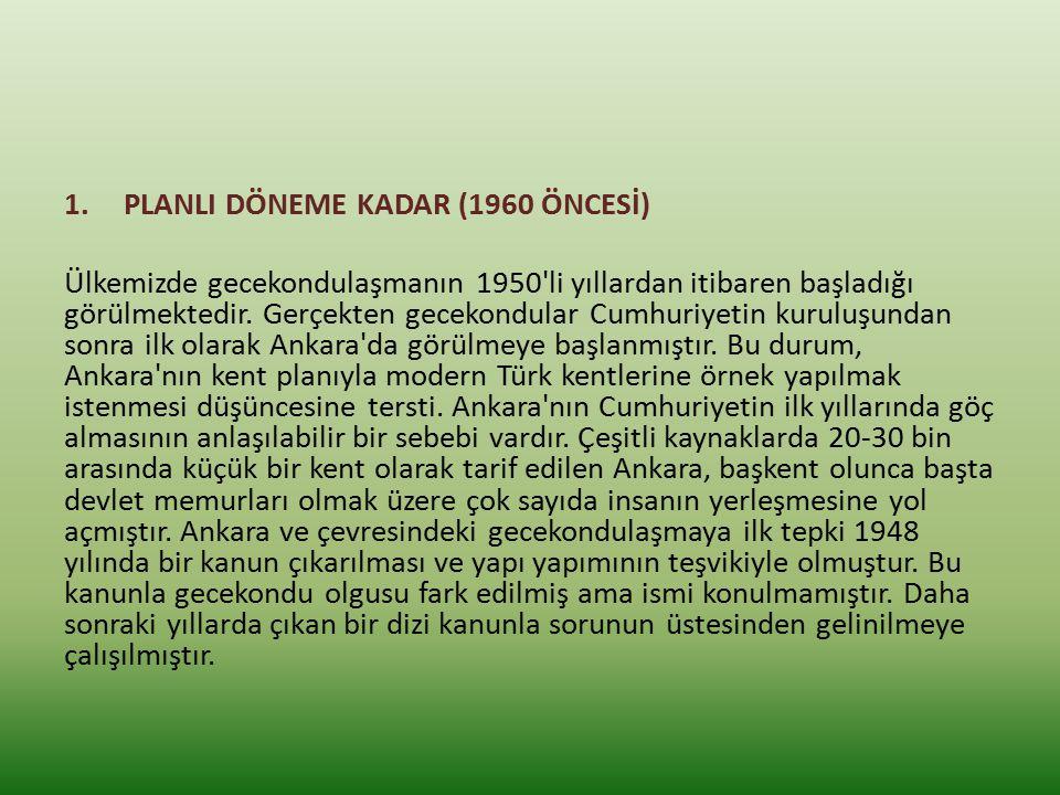 1.PLANLI DÖNEME KADAR (1960 ÖNCESİ) Ülkemizde gecekondulaşmanın 1950 li yıllardan itibaren başladığı görülmektedir.