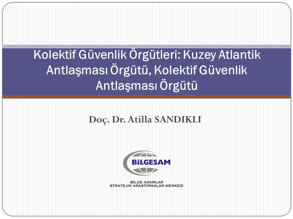 Kolektif Güvenlik Örgütleri: Kuzey Atlantik Antlaşması Örgütü, Kolektif Güvenlik Antlaşması Örgütü Doç. Dr. Atilla SANDIKLI