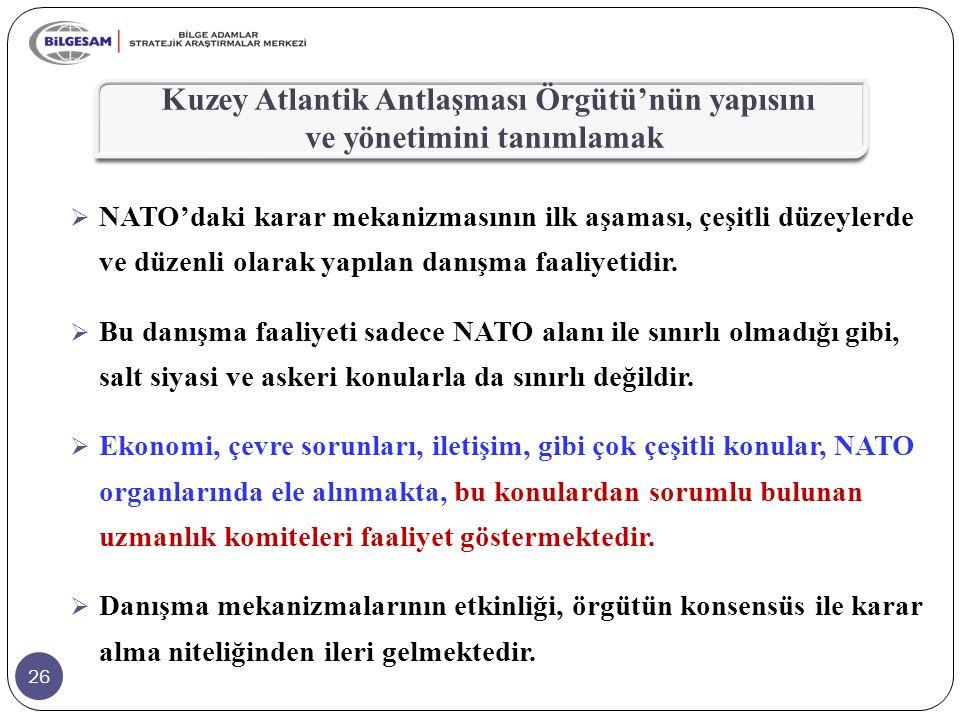 26  NATO'daki karar mekanizmasının ilk aşaması, çeşitli düzeylerde ve düzenli olarak yapılan danışma faaliyetidir.  Bu danışma faaliyeti sadece NATO