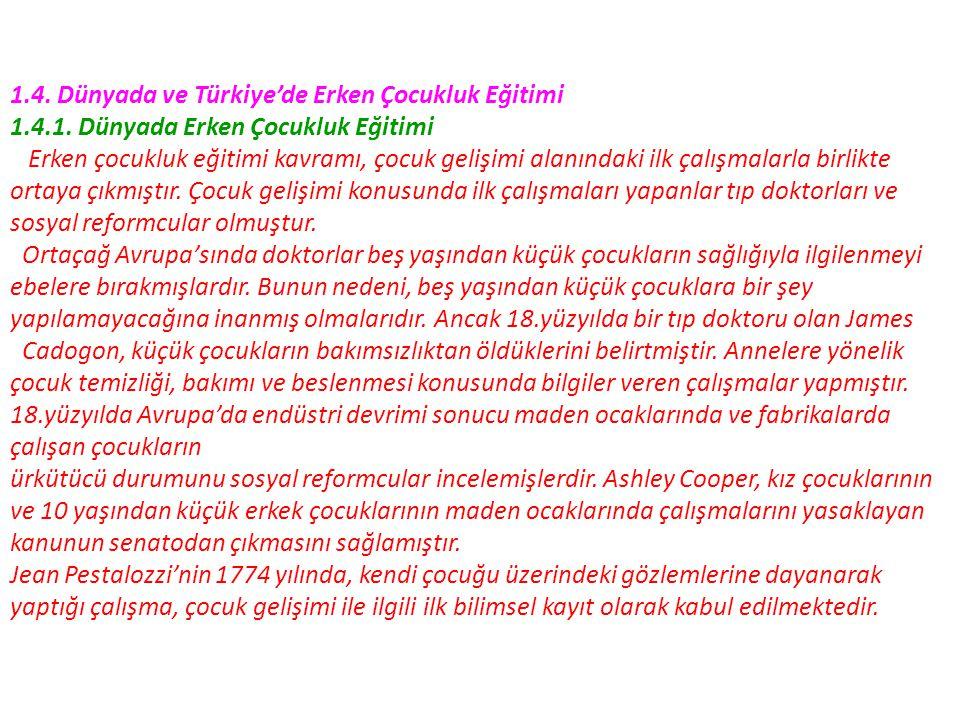 1.4. Dünyada ve Türkiye'de Erken Çocukluk Eğitimi 1.4.1. Dünyada Erken Çocukluk Eğitimi Erken çocukluk eğitimi kavramı, çocuk gelişimi alanındaki ilk